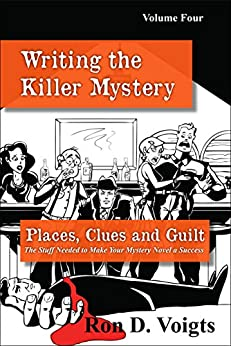 Places, Clues and Guilt: The Stuff Needed to Make Your Mystery Novel a Success (Writing the Killer Mystery Book 4) by [Voigts, Ron D.]