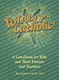 Totally Catholic!, Mary Kathleen Glavich, 0819874795