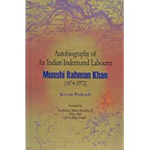 Autobiography of an Indian Indentured Labourer: Munshi Rahman Khan 1874-1972