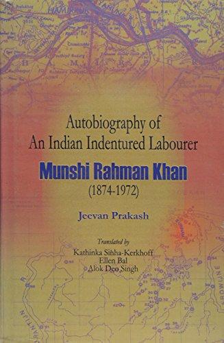 Autobiography of an Indian Indentured Labourer: Munshi Rahman Khan 1874-1972