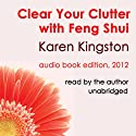 Clear Your Clutter with Feng Shui Audiobook by Karen Kingston Narrated by Karen Kingston