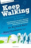 Keep Walking - Leadership Learning in Action - a Thrilling Story of a Polar Adventure with Powerful Lessons in Leadership and Personal Development, Richard Hale and Alan Chambers, 1904312780