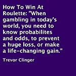 How to Win at Roulette | Trevor Clinger
