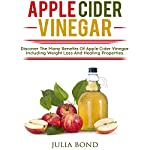 Apple Cider Vinegar: Rapid Weight Loss, Detox, Clean Your House, Apple Cider Vinegar Remedies, Recipes, Heal Your Body, Healing and Cures, Miracle Apple Cider Vineger Uses!   Julia Bond
