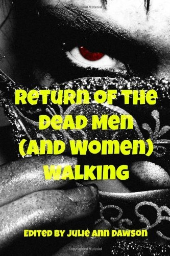 Return of the Dead Men (and Women) Walking [Paperback] [2012] (Author) J. Tanner, Dawn Lyons, Sarina Dorie, Gitte Christensen, Mark Charke, Kurt Bachard, E.M. MacCallum, Karissa B. Sluss, Marilag Angway, Matthew D. Johnson, Matthew Smallwood