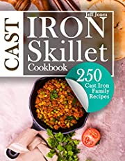 Cast Iron Skillet Cookbook: 250 Cast Iron Family Recipes