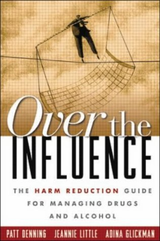 Over the Influence: The Harm Reduction Guide for Managing Drugs and Alcohol by Patt Denning, Jeannie Little, Adina Glickman (2003) Paperback