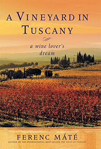 (A Vineyard in Tuscany: A Wine Lover's)