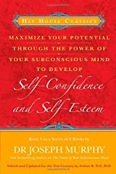 Maximise Your Potential Through The Power Of Your Subconscious Mind To Develop Self-Confidence And Self-Esteem: Book 3: Bk. 3 (Maximize Your Potential)