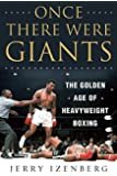 ONCE THERE WERE GIANTS (Hardback): The Golden Age of Heavyweight Boxing