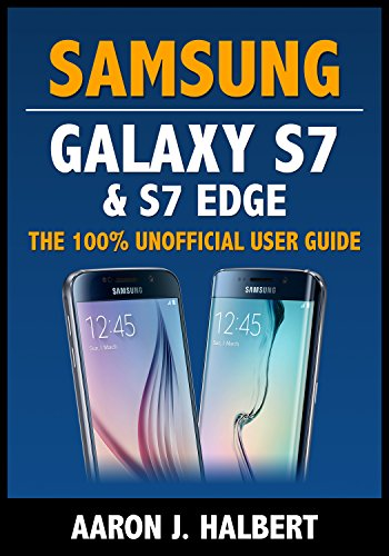 Samsung Galaxy S7 & S7 Edge: The 100% Unofficial User Guide (Best User Reviewed Smartphone)