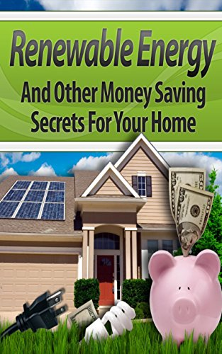 Renewable Energy: Secrets to Installing Solar Power in Your Home, Installing Wind Power, 20 Ways to Cut Down Your Bills and 30 Money-Saving Tips You Can ... Energy Books, Renewable Energy Books) by [Johnson, Mark]