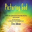 Picturing God: How to Conceive and Relate to the Divine (An Anthology) Audiobook by Clive Johnson Narrated by Clive Johnson