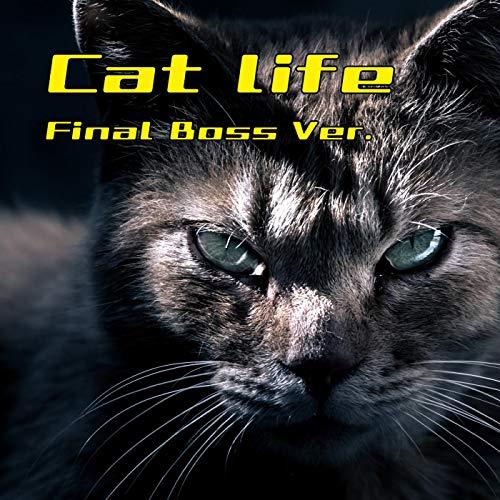 - Cat life (Final Boss Ver.)