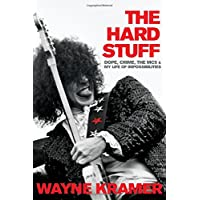 The Hard Stuff: Dope, Crime, the MC5, and My Life of Impossibilities