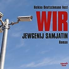 Wir: Roman Hörbuch von Jewgenij Samjatin Gesprochen von: Heikko Deutschmann