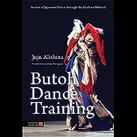 Butoh Dance Training: Secrets of Japanese Dance through the Alishina Method book cover
