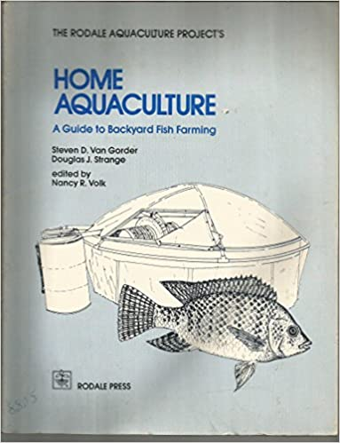 Home Aquaculture: A Guide to Backyard Fish Farming: Steven D. Van ...