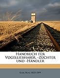 Handbuch Für Vogelliebhaber, -Züchter Und -Händler, Karl Russ, 1149393939