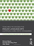 Teaching to Exceed the English Language Arts Common Core State Standards, Richard Beach and Amanda Haertling Thein, 0415808081