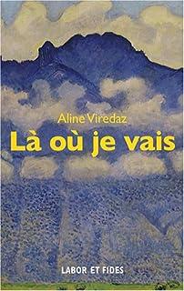 Là où je vais : récit, Viredaz, Aline