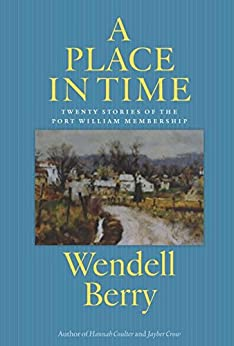 A Place in Time: Twenty Stories of the Port William Membership by [Berry, Wendell]