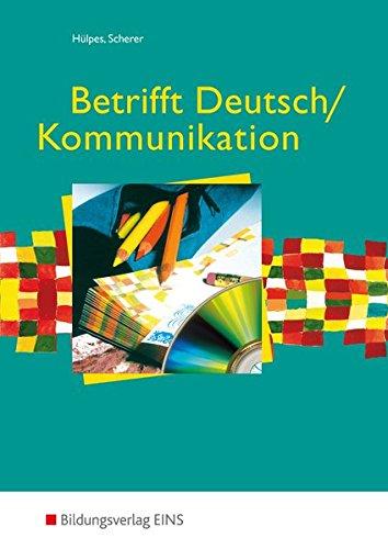 Betrifft Deutsch   Kommunikation   Lehr  Und Arbeitsbuch Für Deutsch   Kommunikation An Beruflichen Schulen  Betrifft Deutsch   Kommunikation  Schülerband