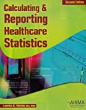 Calculating and Reporting Healthcare Statistics, Horton, Loretta A., 1584261668