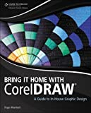 Bring It Home with CorelDRAW: A Guide to In-House Graphic Design