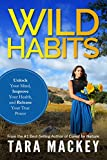 WILD Habits: Unlock Your Mind, Improve Your Health, and Release Your True Power