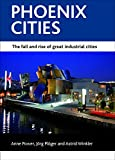 img - for Phoenix cities: The fall and rise of great industrial cities (CASE Studies on Poverty, Place and Policy Series) book / textbook / text book