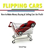 Flipping Cars - How To Make Money Buying And Selling Cars for Profit