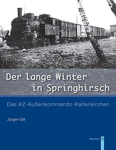 Der lange Winter in Springhirsch: Das KZ-Außenkommando Kaltenkirchen