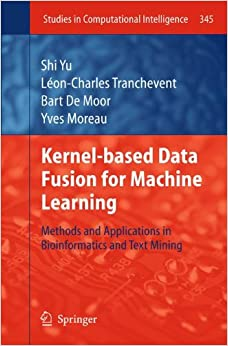 Book Kernel-based Data Fusion for Machine Learning: Methods and Applications in Bioinformatics and Text Mining (Studies in Computational Intelligence)