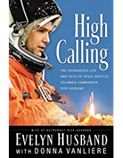 High Calling: The Courageous Life and Faith of Space Shuttle Columbia Commander Rick Husband