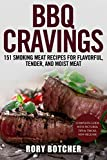 BBQ Cravings:151 Smoking Meat Recipes For Flavorful, Tender, And Moist Meat (Rory's Meat Kitchen)
