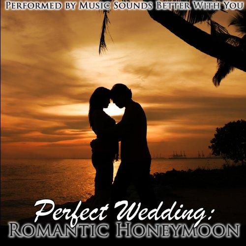 Perfect Wedding: Romantic Honeymoon By Music Sounds Better