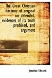 img - for The Great Christian doctrine of original sin defended, evidences of its truth produced, and argument book / textbook / text book
