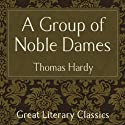 A Group of Noble Dames Audiobook by Thomas Hardy Narrated by Nigel Graham