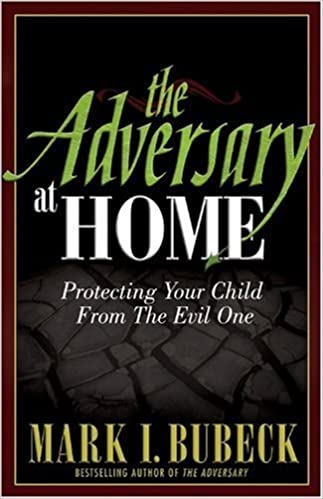 Book The Adversary at Home: Protecting Your Child From The Evil One by Mark I. Bubeck (2006-04-20)