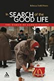 In Search of the Good Life : The Ethics of Globalization, Peters, Rebecca Todd and Peters, 0826418589
