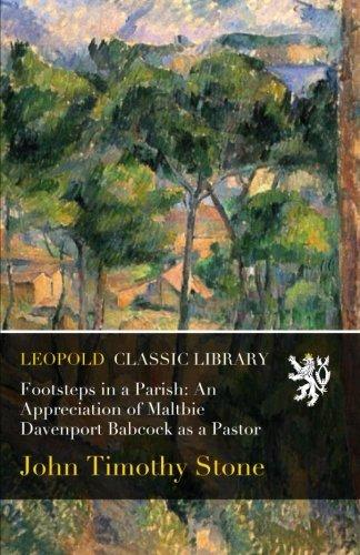 Download Footsteps in a Parish: An Appreciation of Maltbie Davenport Babcock as a Pastor pdf epub