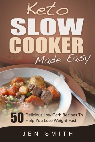 Keto Slow Cooker Made Easy: 50 Delicious Low Carb Recipes To Help You Lose Weight Fast! by Jen Smith (2014-12-17) (Keto Slow Cooker Made compare prices)