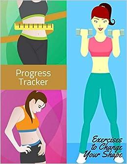 Progress Tracker Exercises to Change Your Shape: Organizer