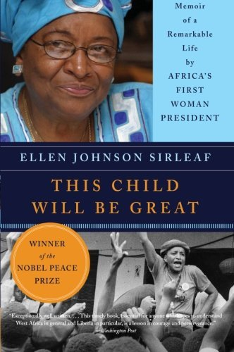 Download By Ellen Johnson Sirleaf - This Child Will Be Great: Memoir of a Remarkable Life by Africa's First Woman President (3/14/10) pdf
