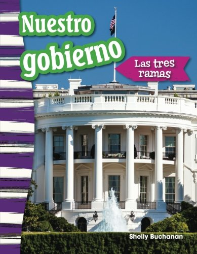 Nuestro gobierno: Las tres ramas (Our Government: The Three Branches) (Spanish Version) (Social Studies Readers : Content and Literacy) (Spanish Edition)