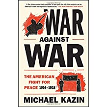 War Against War: The American Fight for Peace 1914-1918