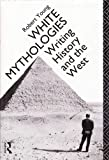 White Mythologies : Writing, History and the West, Young, Robert, 0415053714