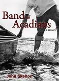Band of Acadians, John Skelton, 1554880408