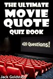 The Ultimate Movie Quote Quiz Book: 420 Questions